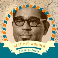 Best Hit Wonder — Dizzy Gillespie