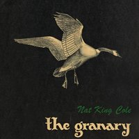 The Granary — Nat King Cole