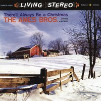 There'll Always Be A Christmas — The Ames Brothers