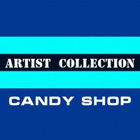 Artist Collection. Candy Shop — Candy Shop