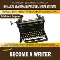 Become a Writer — Binaural Beat Brainwave Subliminal Systems