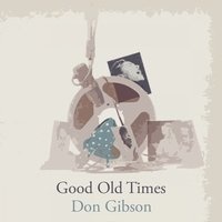 Good Old Times — Don Gibson
