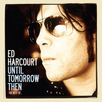 Until Tomorrow Then - The Best Of Ed Harcourt — Ed Harcourt
