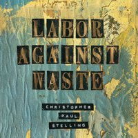 Labor Against Waste — Christopher Paul Stelling