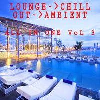 Lounge Chill Out Ambient All in One, Vol. 3 — сборник