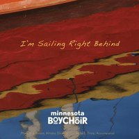 I'm Sailing Right Behind — Minnesota Boychoir