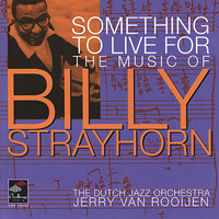 Something To Live For: The Music of Billy Strayhorn — The Dutch Jazz Orchestra