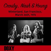 Winterland, San Francisco, March 26th, 1972 — Crosby, Nash, Young