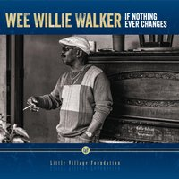 If Nothing Ever Changes — Wee Willie Walker