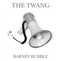 Barney Rubble — The Twang