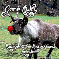 Rudolph the Red Nosed Reindeer — Gene Autry