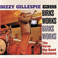 Birks Works:  The Verve Big-Band Sessions — Dizzy Gillespie