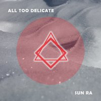 All Too Delicate — Sun Ra