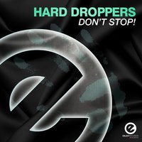 Don't Stop! — Hard Droppers