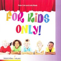 For Kids Only — Peter Link and Julia Wade
