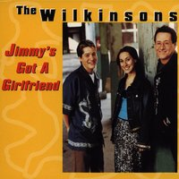 Jimmy's Got A Girlfriend — The Wilkinsons