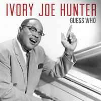 Guess Who — Ivory Joe Hunter