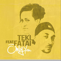 Only You (feat. Fatai) — Teki