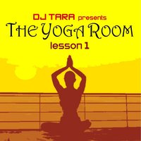 Dj Tara presents: The Yoga Room Lesson One — сборник