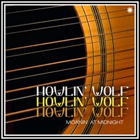 Moanin' At Midnight — Howlin' Wolf