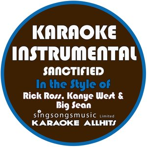 Karaoke All Hits - Sanctified (In the Style of Rick Ross, Kanye West & Big Sean)