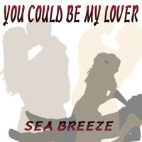 You Could Be My Lover — Sea Breeze