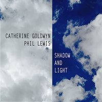 Shadow and Light — Catherine Goldwyn, Phil Lewis