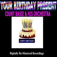 Your Birthday Present - Count Basie & His Orchestra — Count Basie & His Orchestra