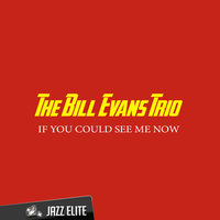 If You Could See Me Now — Bill Evans Trio