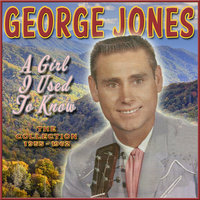The Collection 1955-1962: A Girl I Used to Know — George Jones