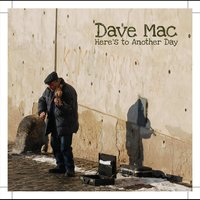Here's to Another Day — Dave Mac
