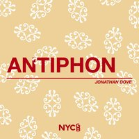 Antiphon — National Youth Choir Of Great Britain, Jonathan Dove, National Youth Chamber Choir, Esther Jones, National Youth Girls' Choir