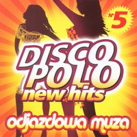 Disco Polo New Hits no. 5 (Odjazdowa Muza) — Disco Polo