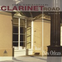 Clarinet Road, Vol. 1: The Road to New Orleans — Evan Christopher