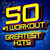 50 #1 Workout Greatest Hits — Ultimate Workout Factory