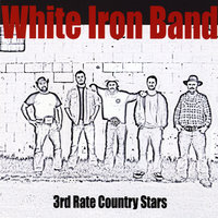 3rd Rate Country Stars — White Iron Band