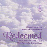 Redeemed — Choir & Orchestra Of The New Apostolic Church, Cape Town