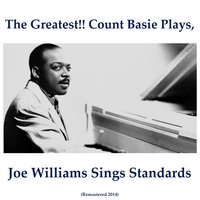 The Greatest!! Count Basie Plays, Joe Williams Sings Standards — Count Basie, Joe Williams