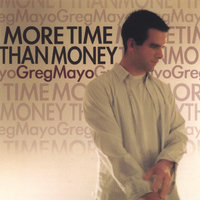 More Time Than Money — Greg Mayo
