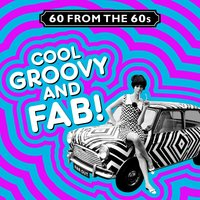 60 from the 60s - Cool, Groovy and Fab! — сборник