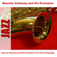 Blanche Calloway and His Orchestra's You Ain't Living Right — Blanche Calloway and His Orchestra