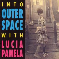 Into Outer Space with Lucia Pamela — Lucia Pamela