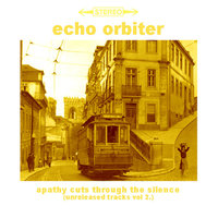 Apathy Cuts Through the Silence — Echo Orbiter