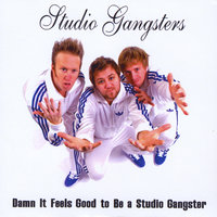 Damn it Feels Good to Be a Studio Gangster — Studio Gangsters