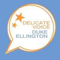 Delicate Voice — Duke Ellington
