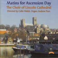 Matins for Ascension Day — The Choir of Lincoln Cathedral|Colin Walsh|Andrew Post