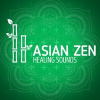 Asian Zen Healing Sounds — Asian Zen