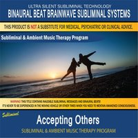 Accepting Others - Subliminal and Ambient Music Therapy — Binaural Beat Brainwave Subliminal Systems