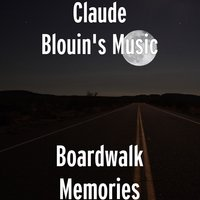 Boardwalk Memories — Claude Blouin's Music