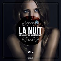 LA NUIT - Delicious Chill House Lounge, Vol. 4 — сборник